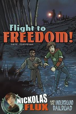 Flight to Freedom!: Nickolas Flux and the Underground Railroad by ,Mari Bolte