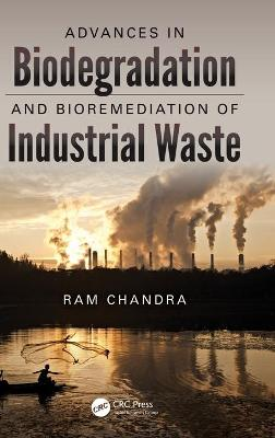Advances in Biodegradation and Bioremediation of Industrial Waste by Ram Chandra