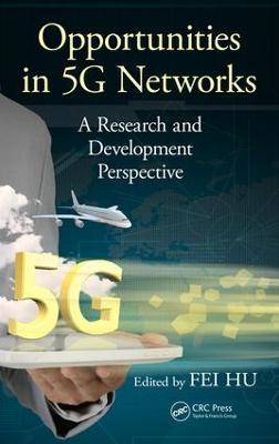 Opportunities in 5G Networks by Fei Hu