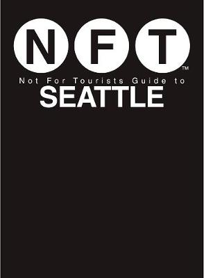 Not For Tourists Guide to Seattle 2017 by Not For Tourists