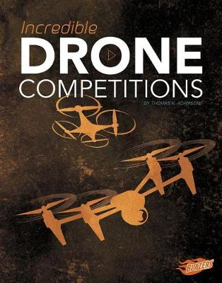 Incredible Drone Competitions by Thomas K. Adamson