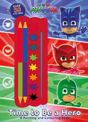 PJ Masks Time to Be a Hero: A Painting and Colouring Book by Parragon Books Ltd