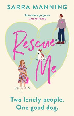 Rescue Me: An uplifting romantic comedy perfect for dog-lovers by Sarra Manning