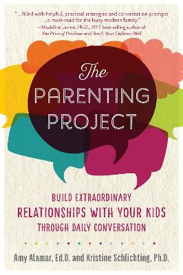The Parenting Project: Build Extraordinary Relationships With Your Kids Through Daily Conversation by Amy Alamar