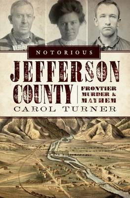 Notorious Jefferson County by Carol Turner