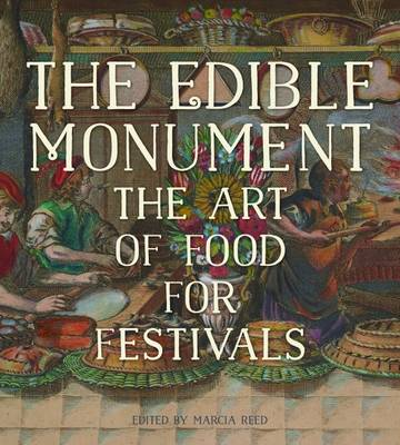 The Edible Monument - The Art of Food for Festivals by Marcia Reed