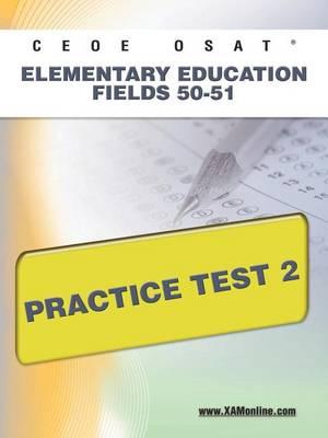 Ceoe Osat Elementary Education Fields 50-51 Practice Test 2 by Sharon A Wynne