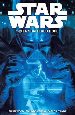 Star Wars Volume 4: A Shattered Hope by Dr Brian Wood