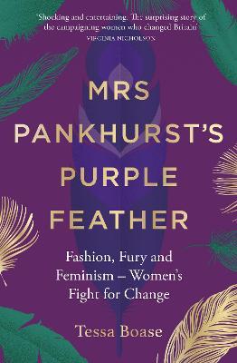Mrs Pankhurst's Purple Feather by Tessa Boase