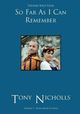 Theatre West Four - So Far as I Can Remember Volume 3 by John Anthony Nicholls