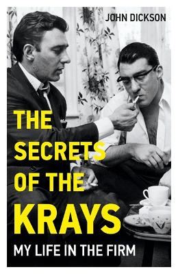 The Secrets of The Krays - My Life in The Firm by John Dickson