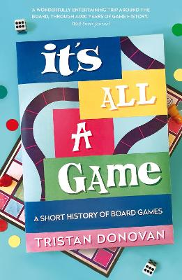 It's All a Game: A Short History of Board Games by Tristan Donovan