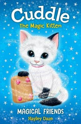 Cuddle the Magic Kitten Book 1: Magical Friends by Hayley Daze