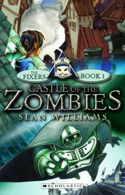 The Fixers: #1 Castle of the Zombies by Sean Williams