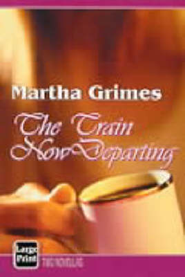 The Train Now Departing by Martha Grimes