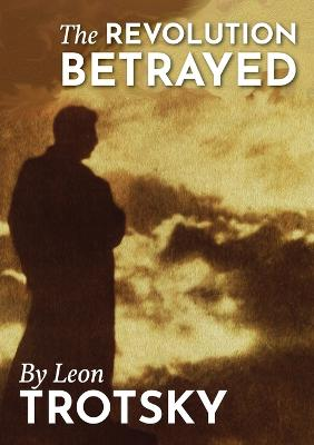 The The Revolution Betrayed by Leon Trotsky