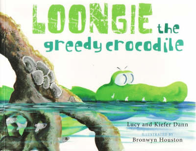 Loongie the Greedy Crocodile by Bronwyn Houston