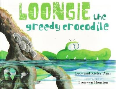 Loongie the Greedy Crocodile by Lucy Dann