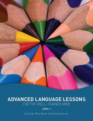 Advanced Language Lessons for the Well-Trained Mind: Level One by Susan Wise Bauer