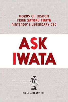 Ask Iwata: Words of Wisdom from Satoru Iwata, Nintendo's Legendary CEO book