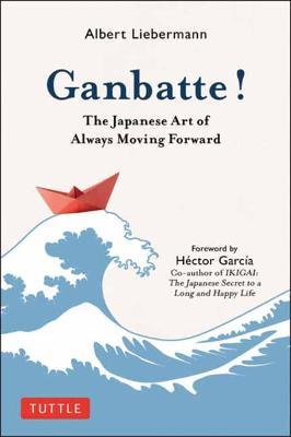 Ganbatte!: The Japanese Art of Always Moving Forward by Nobuo Suzuki