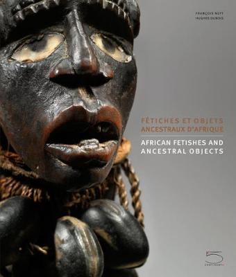 African Fetishes and Ancestral Objects by Francois Neyt