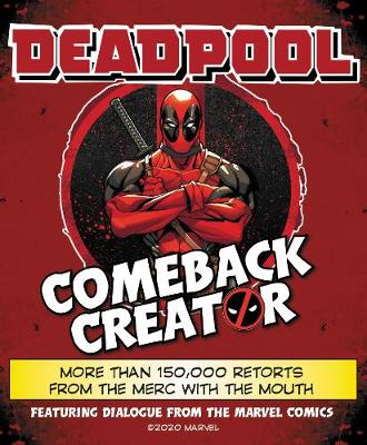 Deadpool Comeback Creator: More Than 150,000 Retorts from the Merc with the Mouth by Featuring Dialogue from the Marvel Comic