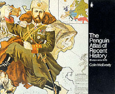 Penguin Atlas of Recent History: Europe Since 1815 by Colin McEvedy