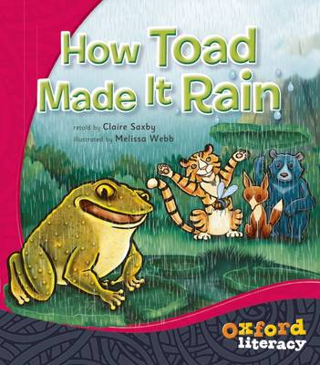 Oxford Literacy How Toad Made it Rain: Fiction Level 12 by Claire Saxby