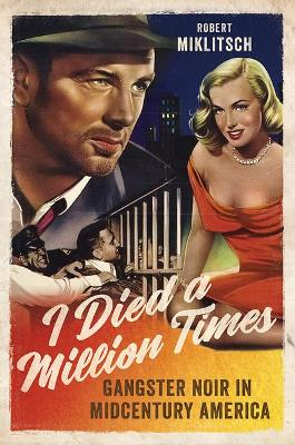 I Died a Million Times: Gangster Noir in Midcentury America book