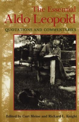 The Essential Aldo Leopold by Curt D. Meine