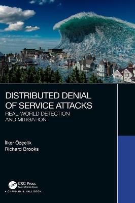 Distributed Denial of Service Attacks: Real-world Detection and Mitigation by Ilker OEzcelik