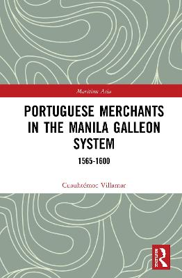 Portuguese Merchants in the Manila Galleon System: 1565-1600 book