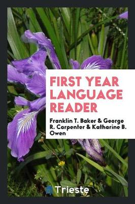 First Year Language Reader by Franklin T Baker
