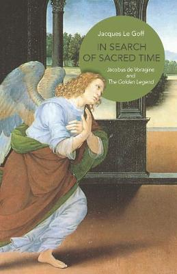 In Search of Sacred Time: Jacobus de Voragine and The Golden Legend book