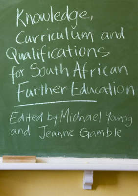 Knowledge, Curriculum and Qualifications for South African Further Education by