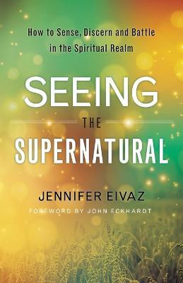 Seeing the Supernatural by Jennifer Eivaz