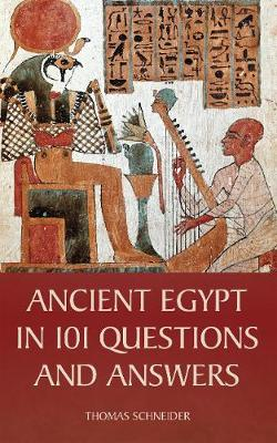 Ancient Egypt in 101 Questions and Answers by Thomas Schneider