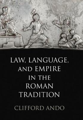 Law, Language, and Empire in the Roman Tradition by Clifford Ando