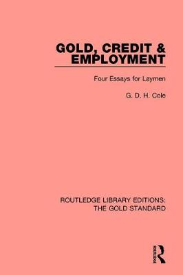 Gold, Credit and Employment: Four Essays for Laymen by G. D. H. Cole