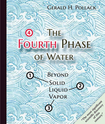 Fourth Phase of Water by Gerald Pollack