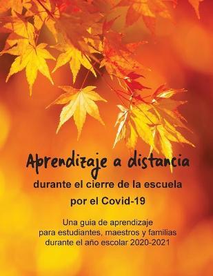 Aprendizaje a distancia durante el cierre de la escuela por el Covid-19: Una guia de aprendizaje para estudiantes, maestros y familias durante el ano escolar 2020-2021 book