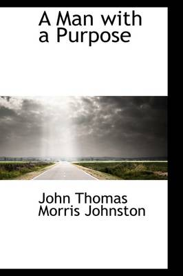 A Man with a Purpose by John Thomas Morris Johnston