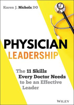Physician Leadership: The 11 Skills Every Doctor Needs to be an Effective Leader book