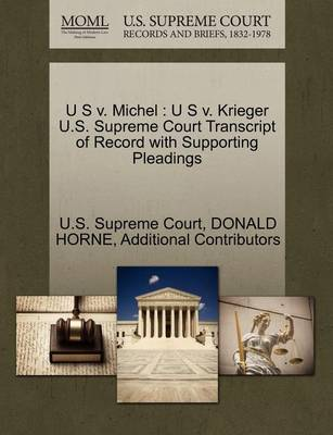 U S V. Michel: U S V. Krieger U.S. Supreme Court Transcript of Record with Supporting Pleadings by Donald Horne