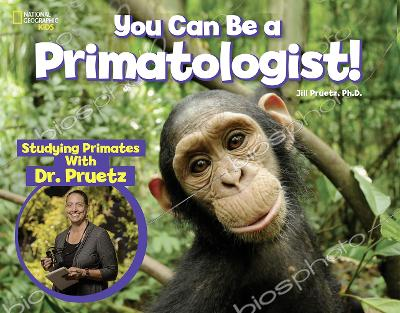You Can Be a Primatologist: Exploring Monkeys and Apes with Dr. Jill Pruetz by National Geographic Kids