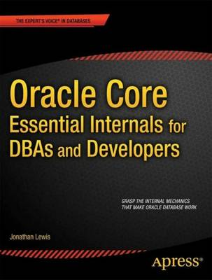 Oracle Core: Essential Internals for DBAs and Developers by Jonathan Lewis