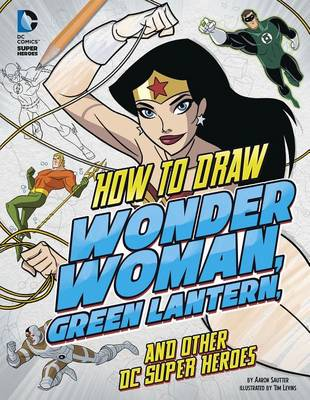 How to Draw Wonder Woman, Green Lantern, and Other DC Super Heroes by Tim Levins
