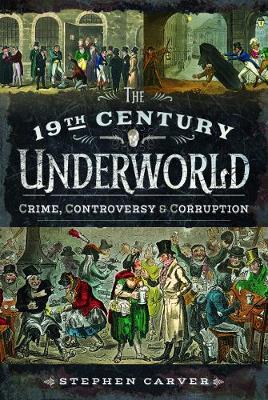 The 19th Century Criminal Underworld by Stephen Carver
