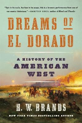 Dreams of El Dorado: A History of the American West by H. W. Brands